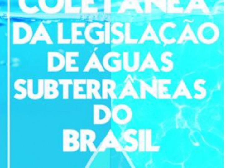 COLETÂNEA DA LEGISLAÇÃO DE ÁGUAS SUBTERRÂNEAS DO BRASIL