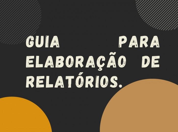 GUIA PARA ELABORAÇÃO DE RELATÓRIOS
